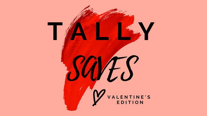 Tally Saves – Valentine's Edition